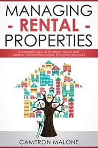 Managing Rental Properties: Beginners Guide to Maximize Profits
