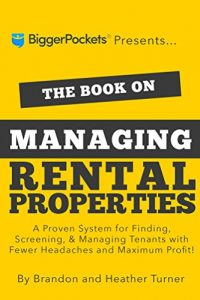 The Book on Managing Rental Properties: A Proven System for Finding, Screening, and Managing Tenants With Fewer Headaches and Maximum Profit